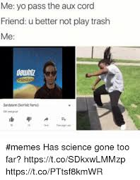 Sandstorm Meme - 25 best memes about pass the aux cord pass the aux cord memes