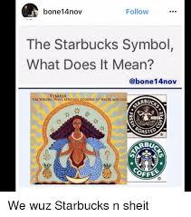 Sheit Meme - follow bone nov the starbucks symbol what does it mean 14nov
