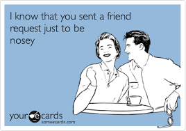Friend Request Meme - i know that you sent a friend request just to be nosey cute
