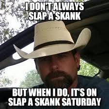 Skank Meme - i don t always slap a skank but when i do on memegen