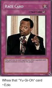 Cards Meme - race card trap card this card may be used against any white