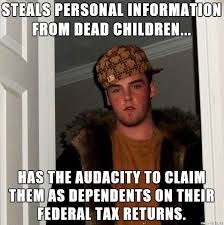 Tax Return Meme - our tax return got rejected because our deceased infant sons social