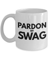 weird coffee mugs swag gifts pardon my swag swag mug funny coffee mugs coffee mug funny