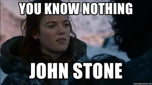 You Know Nothing Meme - you know nothing john stone you know nothing jon snow meme generator