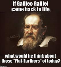Galileo Meme - galileo galilei vs flat earthers imgflip