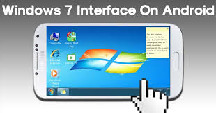 windows on android to get real windows 7 interface on your android device