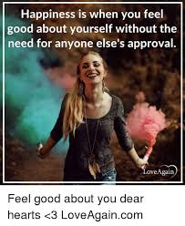 Feel Good Meme - happiness is when you feel good about yourself without the need for