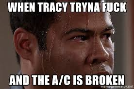 Black Man Memes - when tracy tryna fuck and the a c is broken sweaty black man