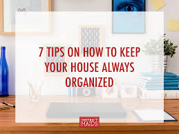 7 tips on how to keep your house always organized district maids