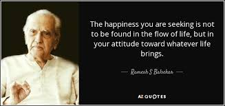 Seeking Not Ramesh S Balsekar Quote The Happiness You Are Seeking Is Not To