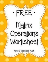free matrix operations practice worksheet success in secondary