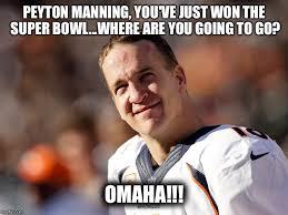 Peyton Superbowl Meme - omaha imgflip