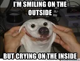 Smiling Dog Meme - i m smiling on the outside but crying on the inside forced smile