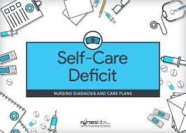 self care deficit u2013 nursing diagnosis u0026 care plan nurseslabs