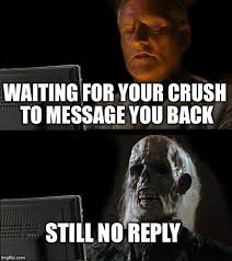 Why You No Reply Meme - ill just wait here meme imgflip