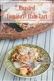 roasted heirloom tomato ham tart flour on my face