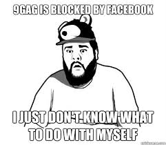 Know Your Meme 9gag - 9gag is blocked by facebook i just don t know what to do with