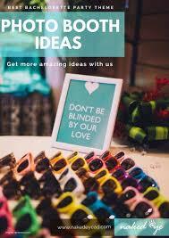 Photobooth Ideas Best Bachelorette Party Theme Photobooth Ideas By Nakedeye Get