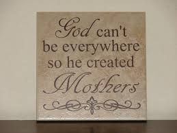 Mother S Day Gift Quotes God Can U0027t Be Everywhere So He Created Mothers Decorative