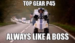 Top Gear Memes - top gear p45 top gear p45 always like a boss weknowmemes
