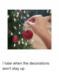 ironic meme i when the decorations won t stay up sizzle
