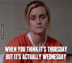 Wednesday Meme - when you think it s thursday but it s actually wednesday humpday