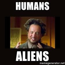 Aliens Meme History Channel - humans aliens history channel meme meme generator