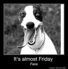 Almost Friday Meme - random interesting topics and photos almost friday photos