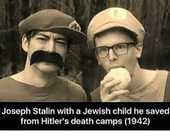 Jewish Memes - joseph stalin with a jewish child he saved from hitler s death cs
