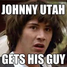 Utah Memes - johnny utah gets his guy conspiracy keanu quickmeme