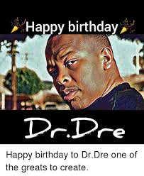 Dr Who Birthday Meme - happy birthday dr dre happy birthday to drdre one of the greats to