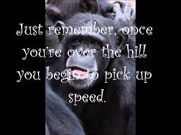 Over The Hill Meme - over the hill funny birthday greetings the best of the funny meme