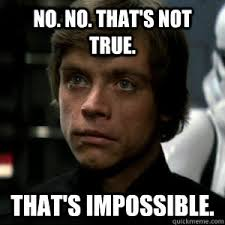Impossible Meme - no no that s not true that s impossible luke skywalker