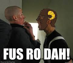 Fus Ro Dah Meme - fus ro dah fus ro dah quickmeme