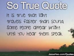 which travels faster light or sound images So true quotes make yourself lol jpg