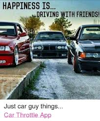 Car Guy Meme - happiness is driving with friends just car guy things car