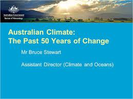 bureau of change australian climate the past 50 years of change mr bruce stewart