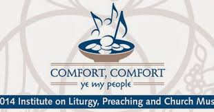 Comfort Institute Pastoral Meanderings 2014 Institute On Liturgy Preaching And