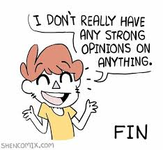 Opinions Meme - honest version i don t really have strong opinions know your meme
