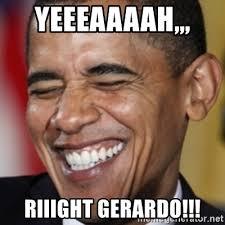 Riiight Meme - yeeeaaaah riiight gerardo obama bitch please meme generator