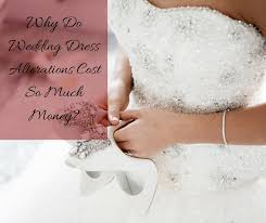 wedding dress alterations cost why do wedding dress alterations cost so much money