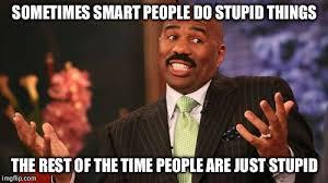 People Are Stupid Meme - steve harvey meme imgflip
