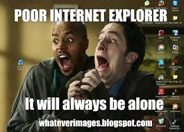 Gag Meme - poor internet explorer whatever funny gag meme images the