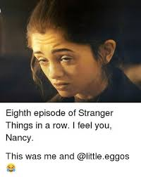 Nancy Meme - eighth episode of stranger things in a row i feel you nancy this