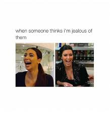 Jealous Girl Meme - when you re jealous memes