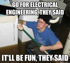 Electrical Engineering Meme - go for electrical engineering they said it ll be fun they said