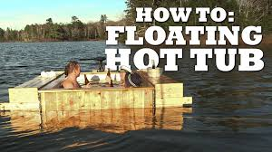 Plans To Build A Cabin How To Make A Floating Tub Youtube