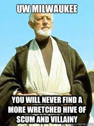 Milwaukee Meme - uw milwaukee you will never find a more wretched hive of scum and