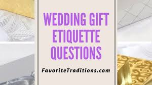 Wedding Gift Edicate Wedding Gift Etiquette Questions
