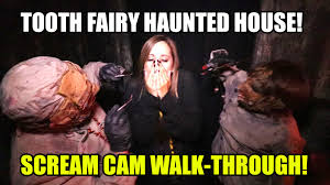Haunted House Meme - tooth fairy haunted house scream cam walkthrough pov knotts scary
